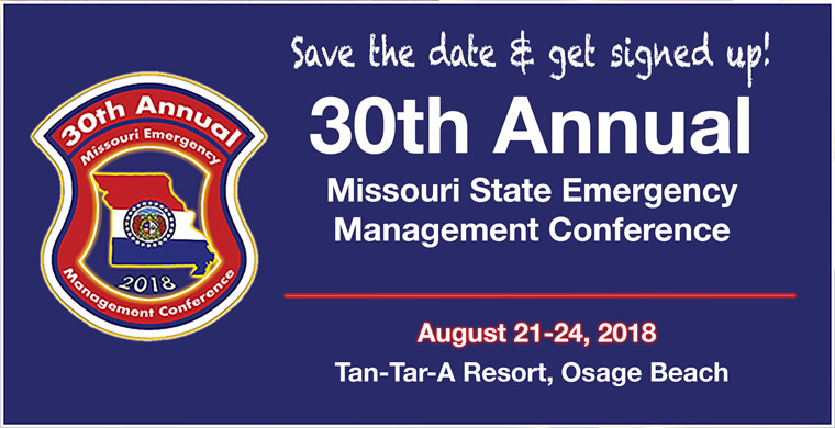 Save the date and get signed up! 30th Annual Missouri State Emergency Management Conference, August 21-24, 2018 Tan-Tar-A Resort, Osage Beach